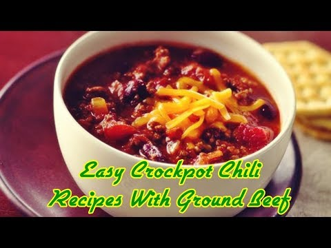 Easy Crockpot Chili Recipes With Ground Beef