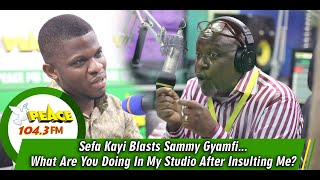 Sefa Kayi Blasts Sammy Gyamfi...What Are You Doing In My Studio After Insulting Me?