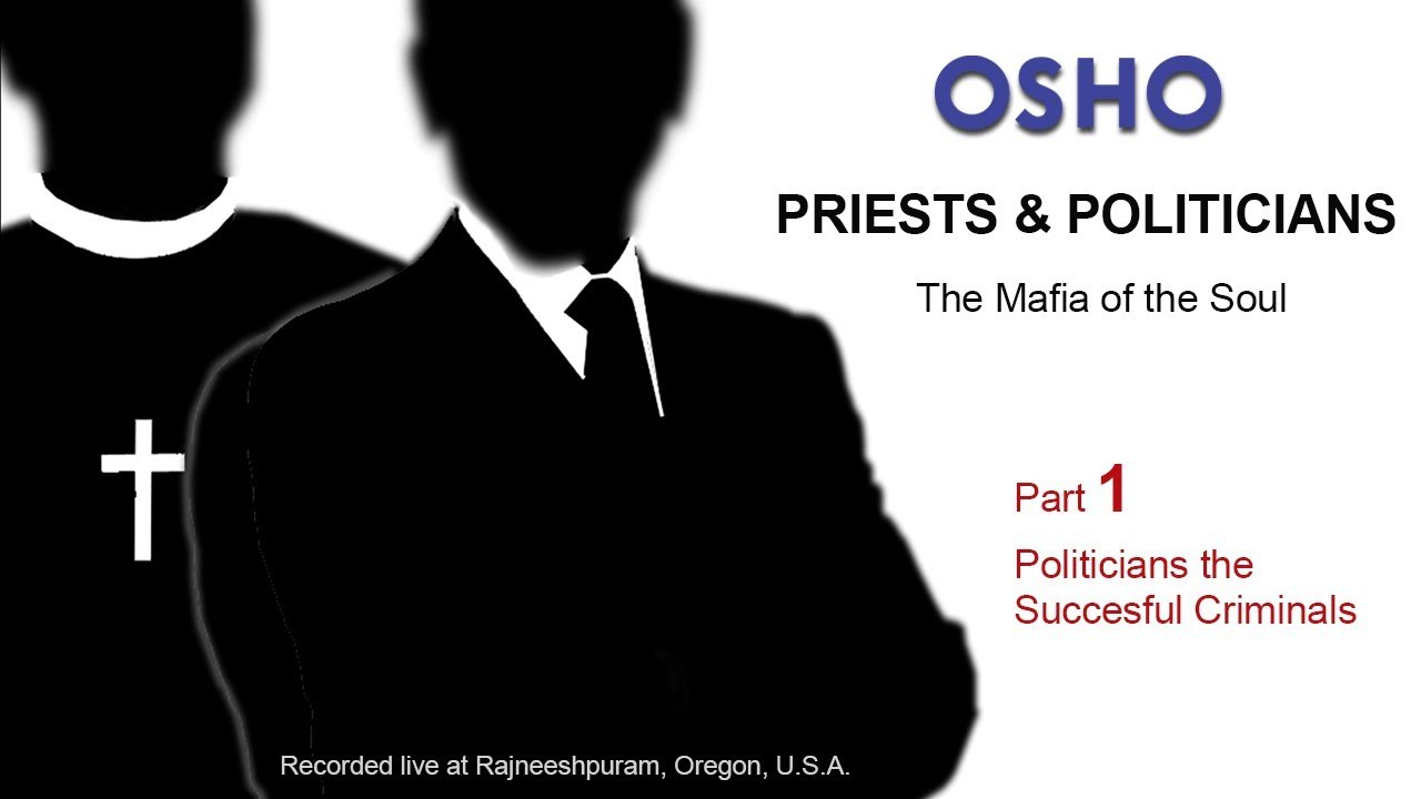 OSHO: PRIESTS & POLITICIANS - The Mafia of the Soul (Part 1 of 6)