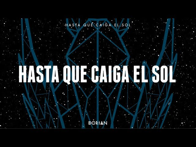 dorian-hasta-que-caiga-el-sol-lyric-video-dorian-canal