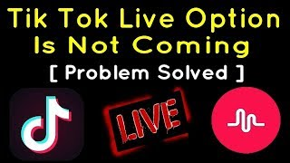 Tik Tok Live Option Is Not Coming [Problem Solved]