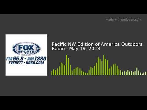 Pacific NW Edition of America Outdoors Radio - May 19, 2018