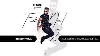 Descontrola - Dennis feat Neblina, DJ Yuri Martins e Os Cretinos