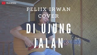 Download Mp3 Samsons - Di Ujung Jalan   Felix Cover