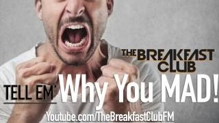 Tell Em Why You Mad! | The Breakfast Club (6/22/2016)