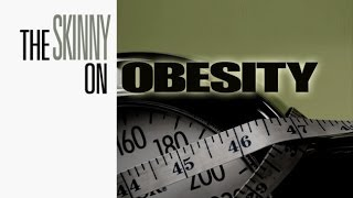 The Complete Skinny on Obesity