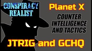 Planet X and Counter-Intelligence Operatives JTRIG and GCHQ...What You Need To Know!
