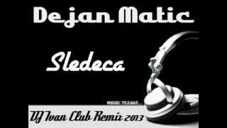 Dejan Matic - Sledeca ( DJ Ivan Club Remix 2013 )