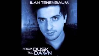 Ilan Tenenbaum - From Dusk Till Dawn (Benjamin Braxton Remix)