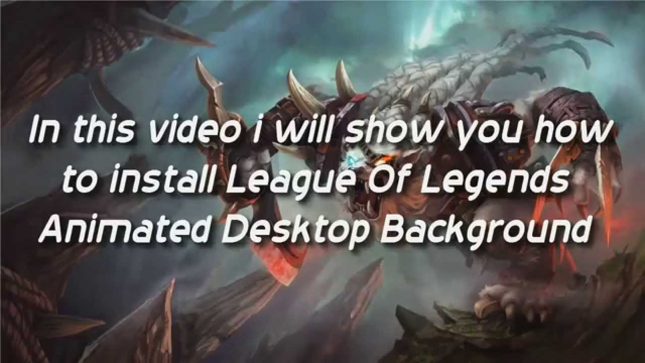 how to install league of legends animated desktop background youtube