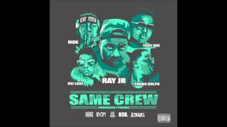 Ray Jr  ft Dej Loaf, Young Dolph, Troy Ave & MGK - Same Crew