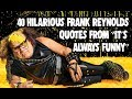 "40 Hilarious Frank Reynolds Quotes From ""It's Always Sunny"""