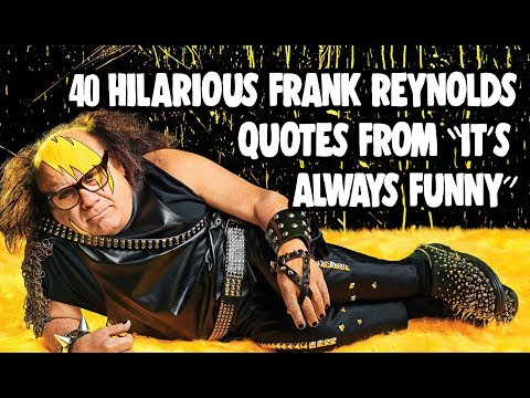 40 Hilarious Frank Reynolds Quotes From