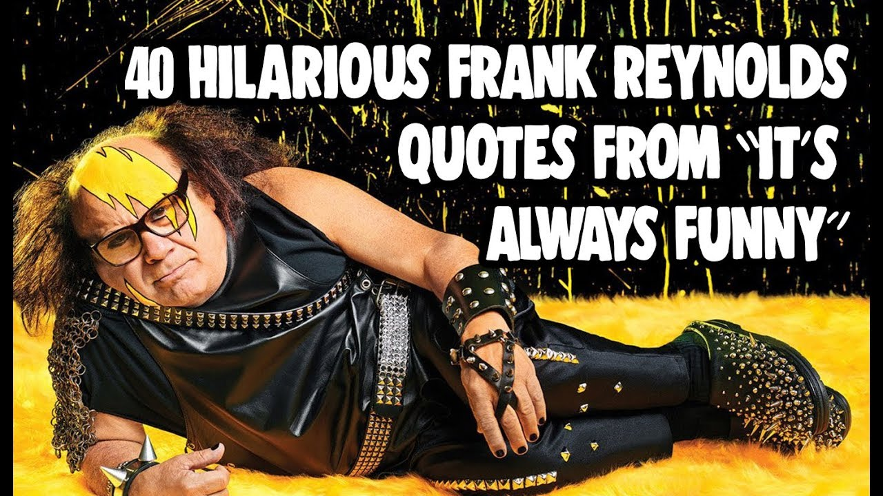 It\\\'S Always Sunny Best Quotes 40 Hilarious Frank Reynolds Quotes From