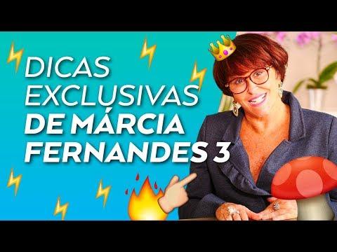 Dicas Exclusivas de Márcia Fernandes  - parte 3