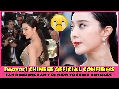 """[naver] CHINESE OFFICIAL CONFIRMS, """"FAN BINGBING CAN'T RETURN TO CHINA ANYMORE"""""""