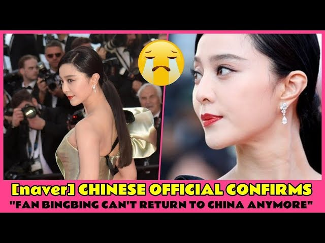 [naver] CHINESE OFFICIAL CONFIRMS, FAN BINGBING CANT RETURN TO CHINA ANYMORE