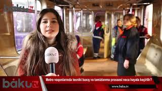 Metro vaqonlarında texniki baxış və təmizlənmə prossesi necə həyata keçirilir?