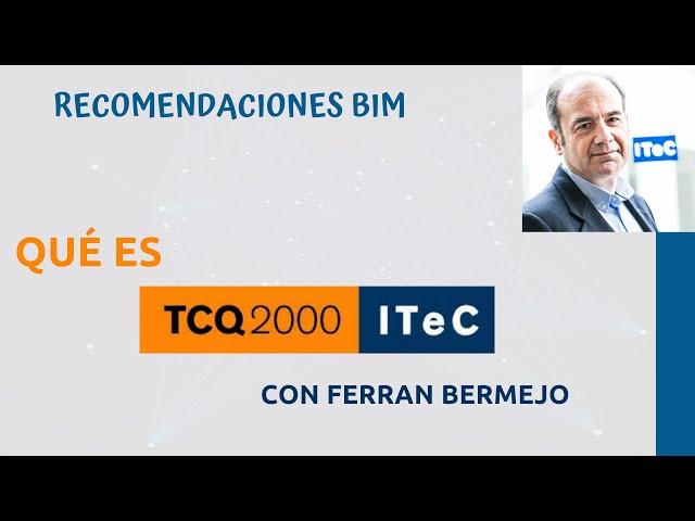 ¿Qué es TCQ y para que sirve con Ferran Bermejo? | Recomendaciones BIM