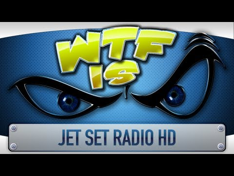 ► WTF Is... - Jet Set Radio HD ?