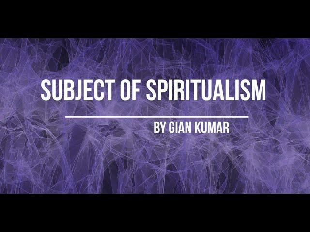 Subject of Spiritualism by Gian Kumar