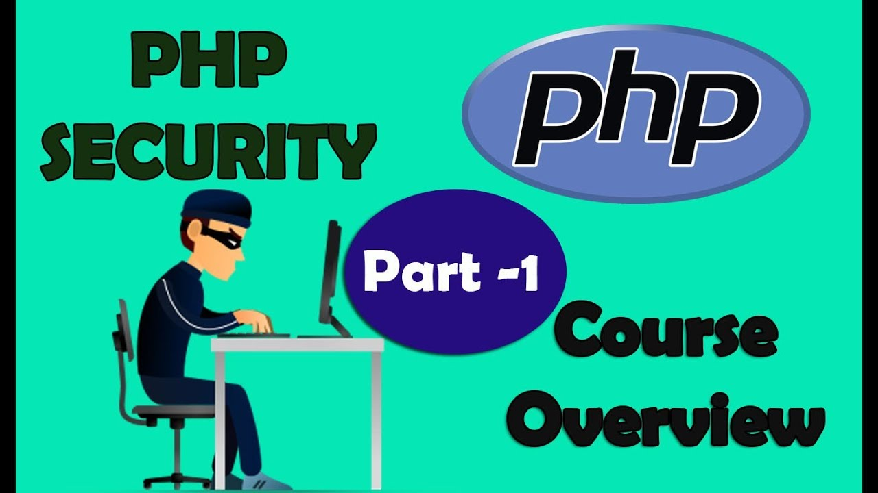 PHP Security | Course Overview | Part - 1