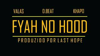 Valas, D.Beat & Khapo - Fyah No Hood (Prod.Last Hope)