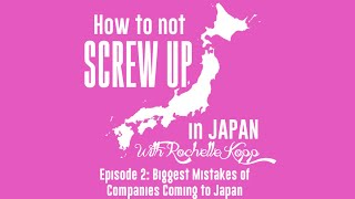 Biggest Mistakes of Companies Coming To Japan - How To Not Screw Up In Japan Ep 2