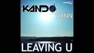 "Kando feat. Sunn - ""Leaving U (Club Mix 2013)"" [Soundrise Records] Official Video HD"