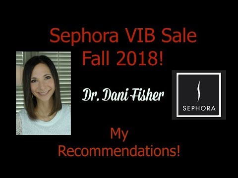 Sephora VIB Sale Fall 2018 Recommendations | Dr. Dani Fisher