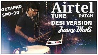 Airtel Tune Desi Version Patch Janny Dholi Octapad Spd 30
