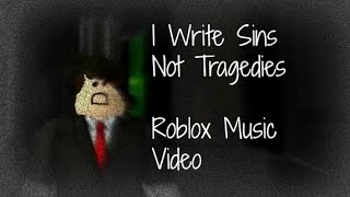 I Write Sins Not Tragedies - Roblox Music Video