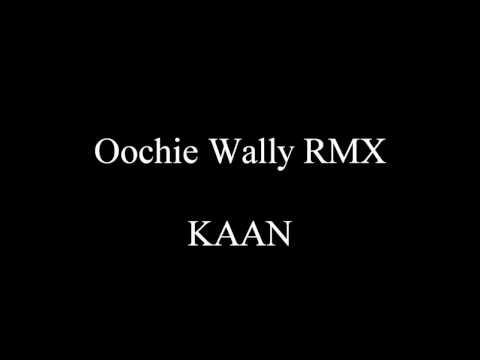 Oochie Wally RMX - KAAN