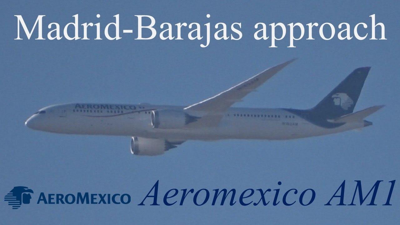 Madrid Barajas Approach Boeing 787 9 Aeromexico Am1 Mex Mad 2017
