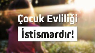 ÇOCUK EVLİLİĞİ İSTİSMARDIR! l Nureddin Yıldız
