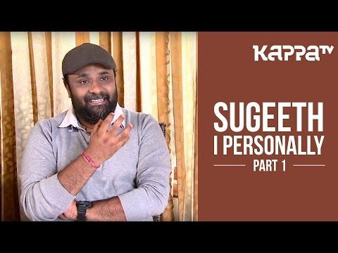 Sugeeth | Director 'Madhura Naranga' - I Personally (Part 1) - Kappa TV