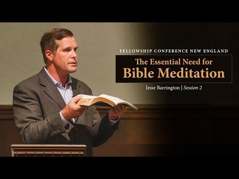 The Essential Need for Bible Meditation - Jesse Barrington