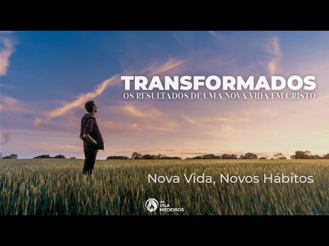 NOVA VIDA, NOVOS HÁBITOS - Pr. Samuel Braz