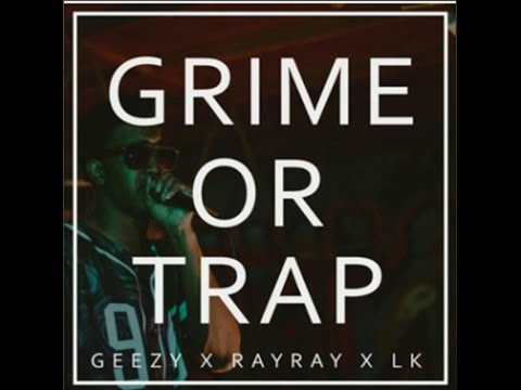 Geezy X RayRay X LK - Grime Or Trap