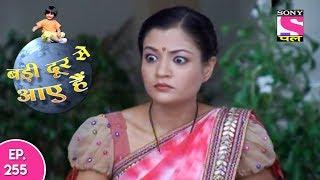 Badi Door Se Aaye Hain - बड़ी दूर से आये है - Episode 255 - 27th November, 2017