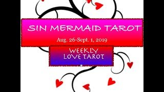 """PISCES WEEKLY LOVE TAROT AUG 26 - SEPT. 1, 2019 """"PATIENCE IS KEY!"""""""