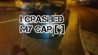 I crashed my car [*]