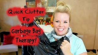 Quick Clutter Tip - { Garbage Bag Therapy }