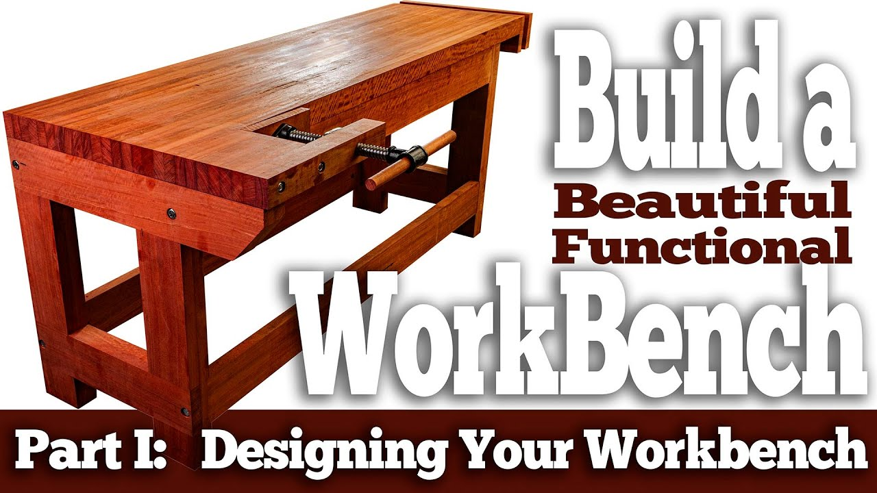 build a beautiful, functional workbench - part one - designing your  workbench