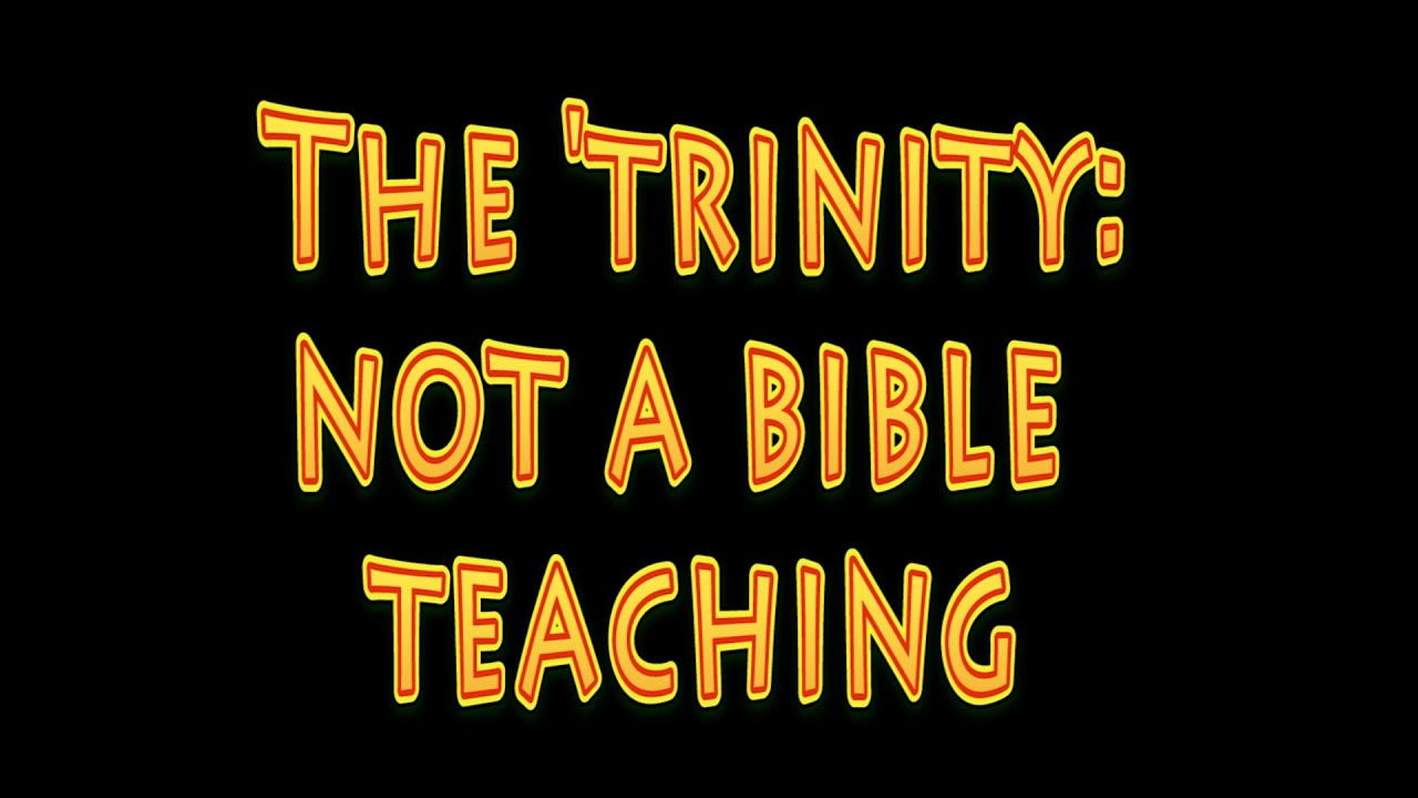 The Trinity: 'NOT' A Bible Teaching