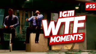 IGM WTF Moments #55