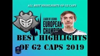 Summary The Best ALL Highlights of G2 Caps | LEC Spring 2019 | The Best of G2 Caps