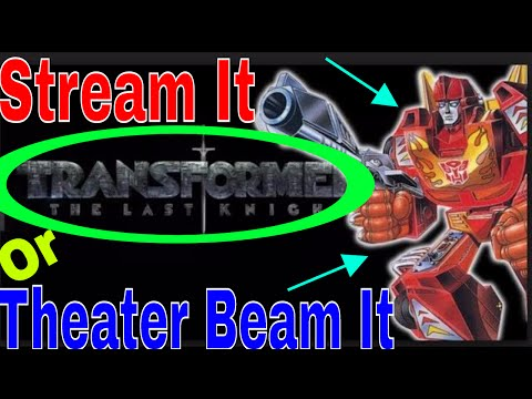 Stream it or Theater Beam it| Transformers...