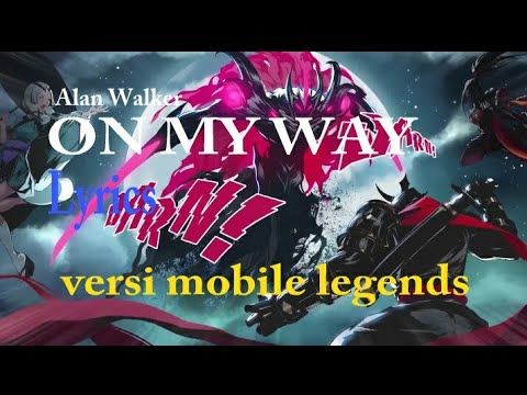 alan-walker-on-may-way+lyrich-(-versi-mobile-legend-)