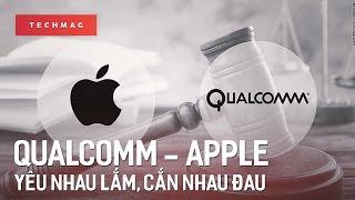 TechBack: Qualcomm - Apple. yêu nhau lắm, cắn nhau đau